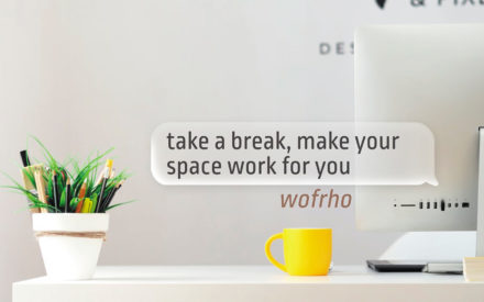 wofrho ad with a speech bubble that reads: take a break, make your space work for you